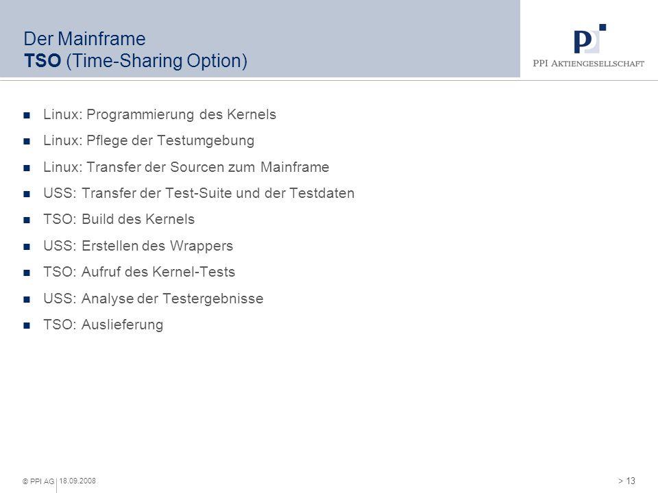 > 13 © PPI AG 18.09.2008 Der Mainframe TSO (Time-Sharing Option) Linux: Programmierung des Kernels Linux: Pflege der Testumgebung Linux: Transfer der