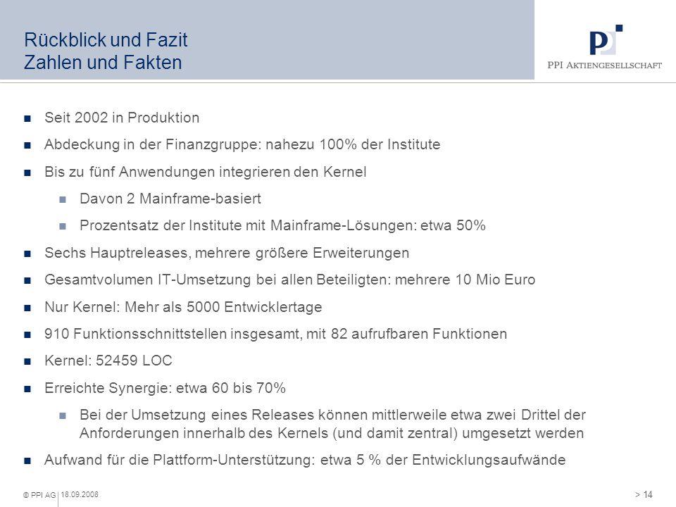 > 14 © PPI AG 18.09.2008 Rückblick und Fazit Zahlen und Fakten Seit 2002 in Produktion Abdeckung in der Finanzgruppe: nahezu 100% der Institute Bis zu