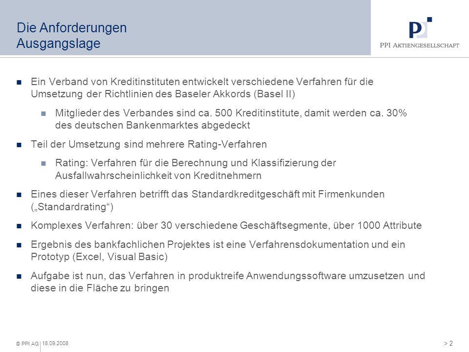 > 2 © PPI AG 18.09.2008 Die Anforderungen Ausgangslage Ein Verband von Kreditinstituten entwickelt verschiedene Verfahren für die Umsetzung der Richtl