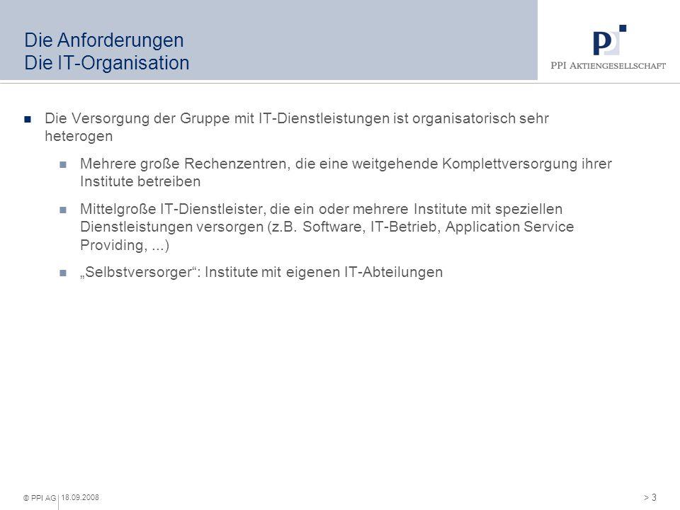 > 3 © PPI AG 18.09.2008 Die Anforderungen Die IT-Organisation Die Versorgung der Gruppe mit IT-Dienstleistungen ist organisatorisch sehr heterogen Meh