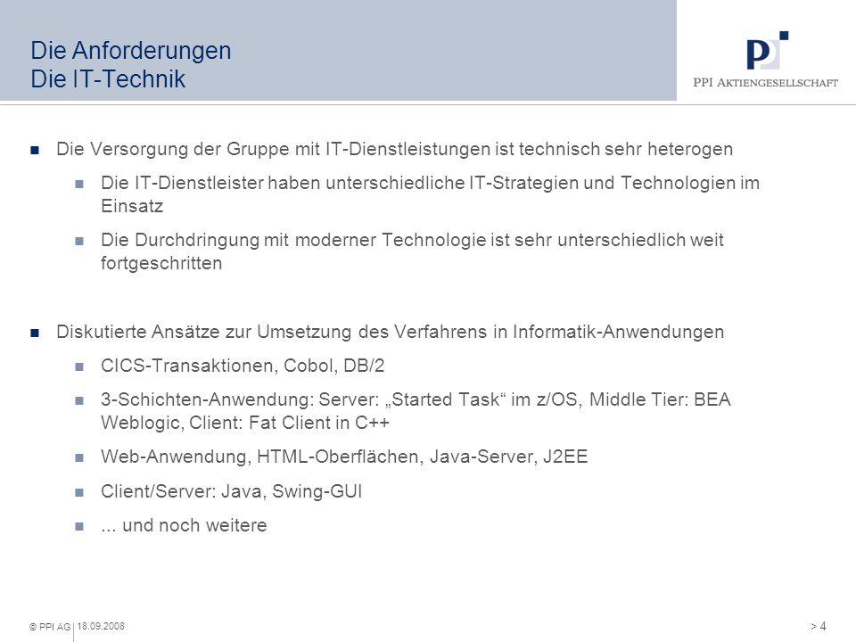 > 4 © PPI AG 18.09.2008 Die Anforderungen Die IT-Technik Die Versorgung der Gruppe mit IT-Dienstleistungen ist technisch sehr heterogen Die IT-Dienstl