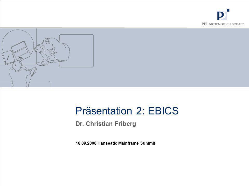 18.09.2008 Hanseatic Mainframe Summit Präsentation 2: EBICS Dr. Christian Friberg