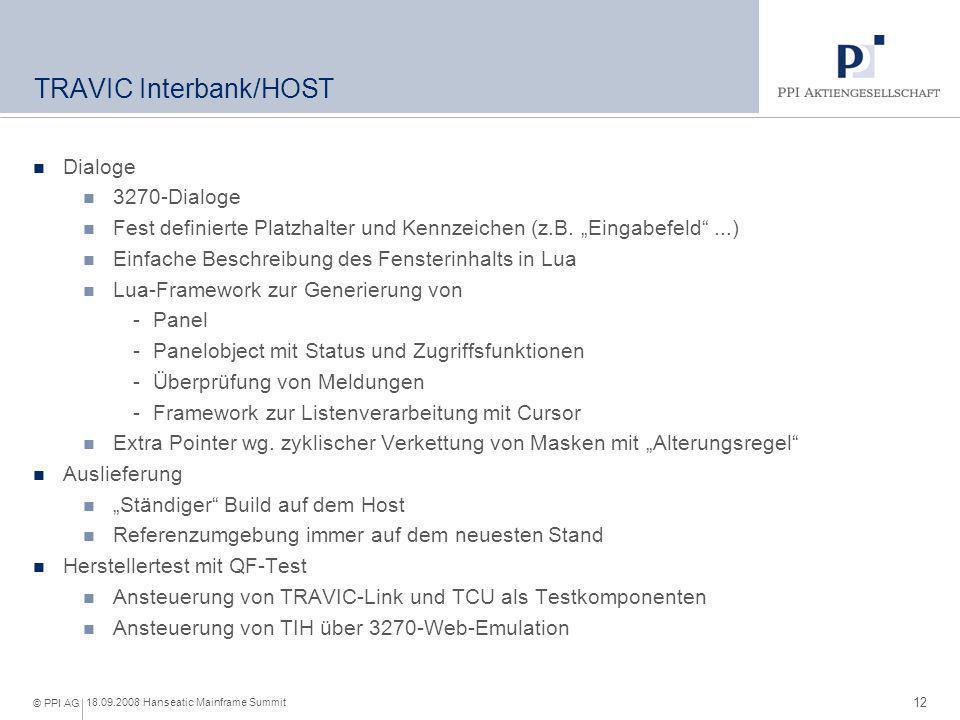 12 18.09.2008 Hanseatic Mainframe Summit © PPI AG TRAVIC Interbank/HOST Dialoge 3270-Dialoge Fest definierte Platzhalter und Kennzeichen (z.B. Eingabe