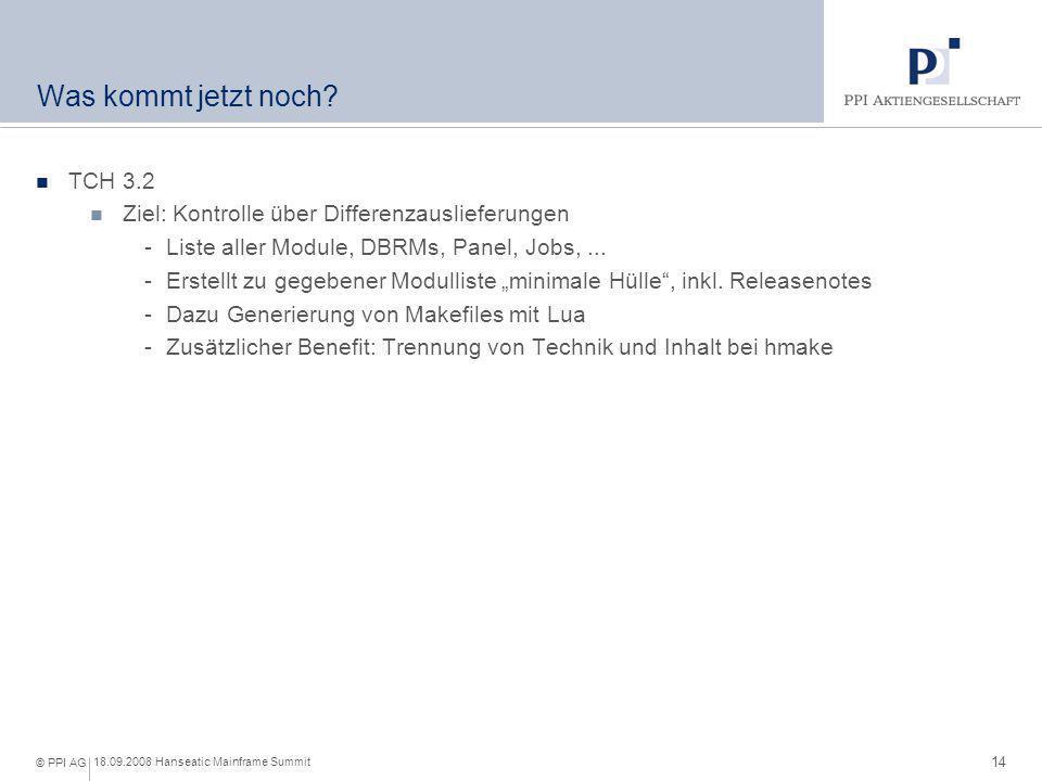 14 18.09.2008 Hanseatic Mainframe Summit © PPI AG Was kommt jetzt noch? TCH 3.2 Ziel: Kontrolle über Differenzauslieferungen -Liste aller Module, DBRM