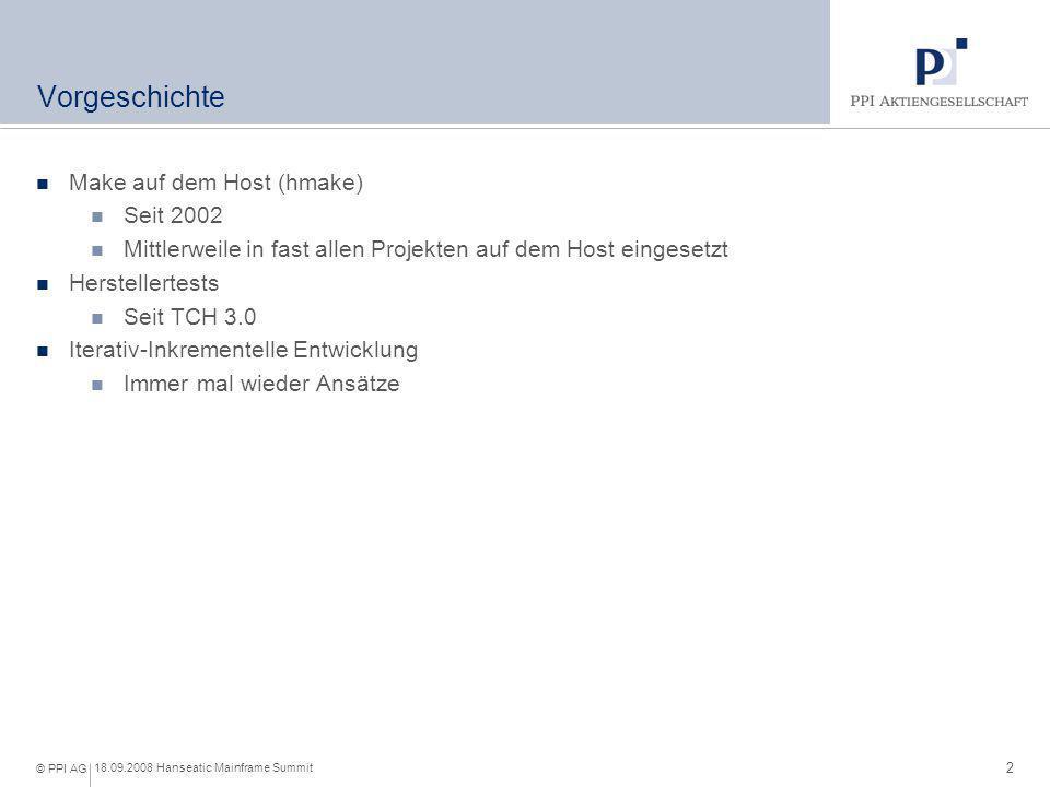 2 18.09.2008 Hanseatic Mainframe Summit © PPI AG Vorgeschichte Make auf dem Host (hmake) Seit 2002 Mittlerweile in fast allen Projekten auf dem Host e