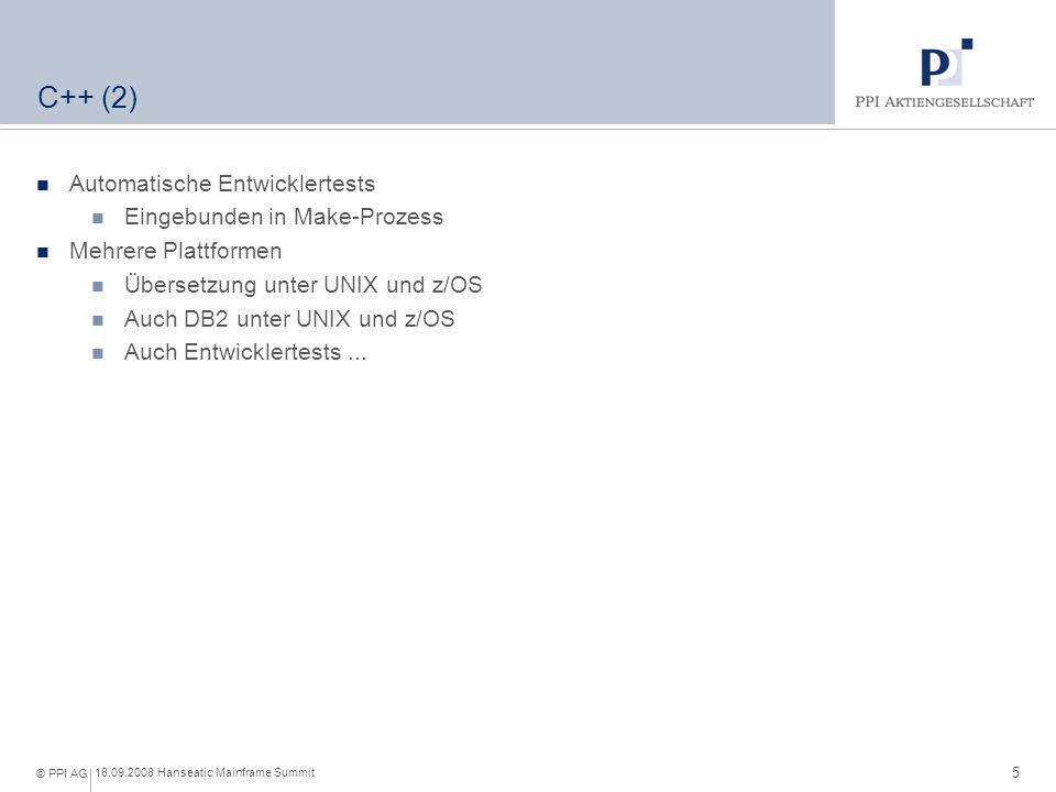 5 18.09.2008 Hanseatic Mainframe Summit © PPI AG C++ (2) Automatische Entwicklertests Eingebunden in Make-Prozess Mehrere Plattformen Übersetzung unte