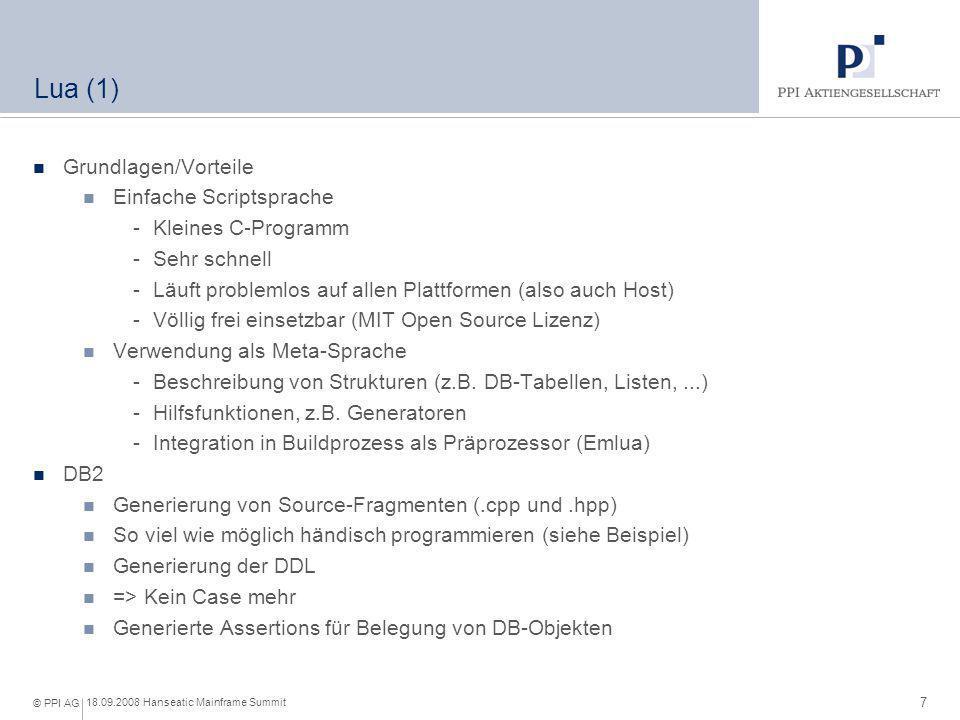7 18.09.2008 Hanseatic Mainframe Summit © PPI AG Lua (1) Grundlagen/Vorteile Einfache Scriptsprache -Kleines C-Programm -Sehr schnell -Läuft problemlo