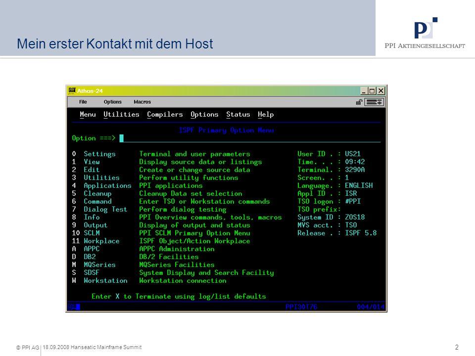 2 18.09.2008 Hanseatic Mainframe Summit © PPI AG Mein erster Kontakt mit dem Host