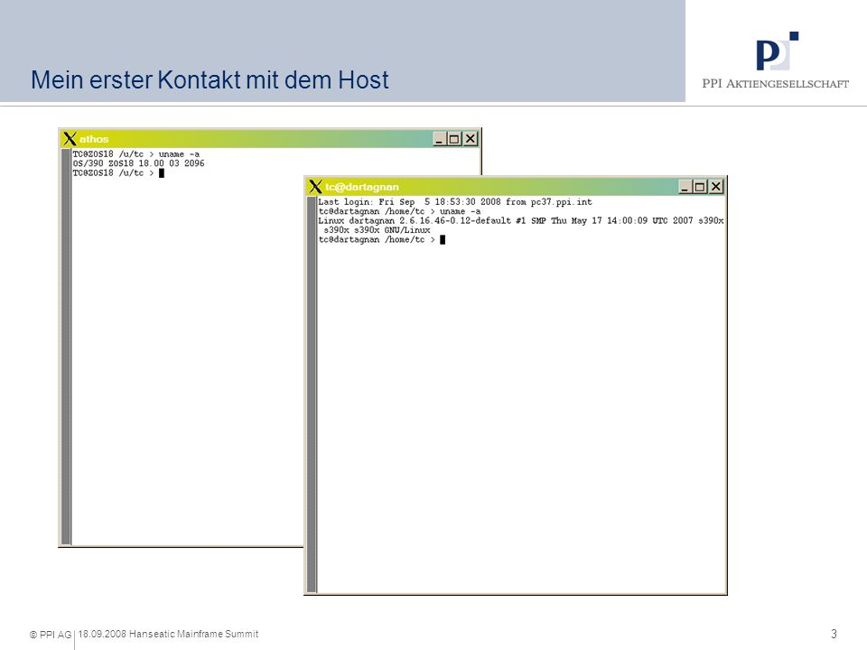 3 18.09.2008 Hanseatic Mainframe Summit © PPI AG Mein erster Kontakt mit dem Host
