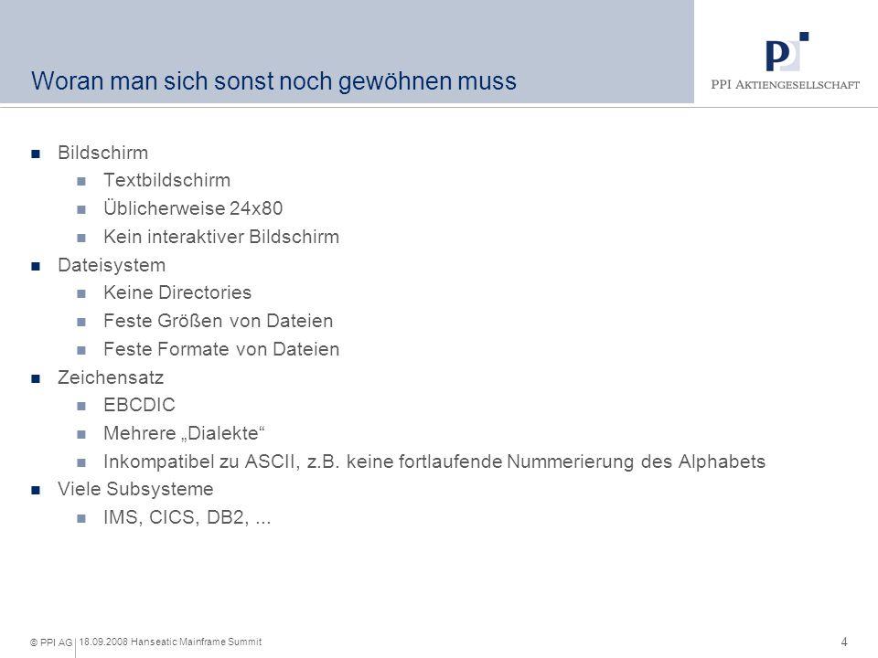 5 18.09.2008 Hanseatic Mainframe Summit © PPI AG Warum – bitte schön – wird er denn eingesetzt.