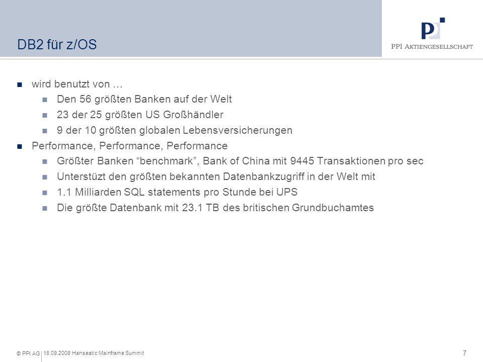 7 18.09.2008 Hanseatic Mainframe Summit © PPI AG DB2 für z/OS wird benutzt von … Den 56 größten Banken auf der Welt 23 der 25 größten US Großhändler 9