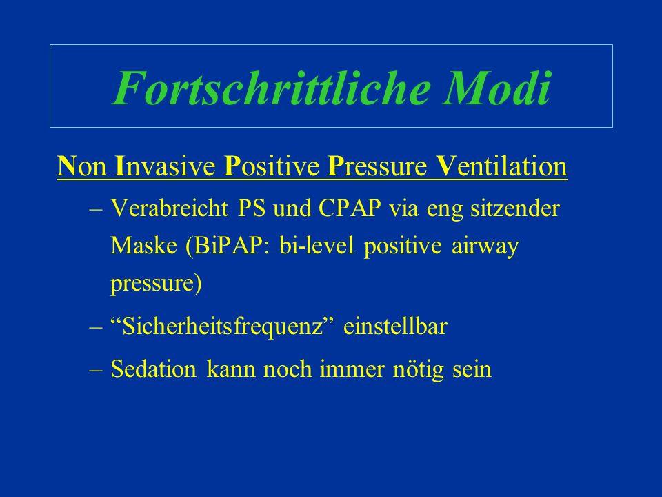 Fortschrittliche Modi Hochfrequenzoszillatorventilation –Patient sollte relaxiert sein –Häufiges Absaugen durch Volumenverlust beim Diskonnektieren de