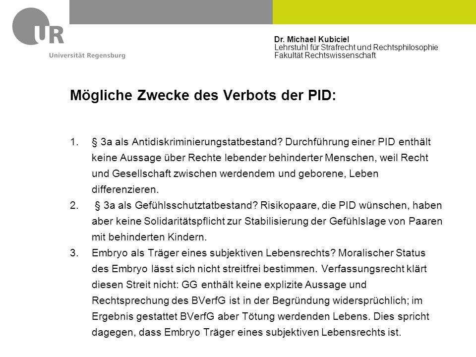 Dr. Michael Kubiciel Lehrstuhl für Strafrecht und Rechtsphilosophie Fakultät Rechtswissenschaft Mögliche Zwecke des Verbots der PID: 1.§ 3a als Antidi