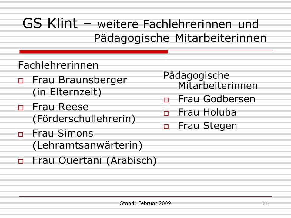 Stand: Februar 200911 GS Klint – weitere Fachlehrerinnen und Pädagogische Mitarbeiterinnen Fachlehrerinnen Frau Braunsberger (in Elternzeit) Frau Rees