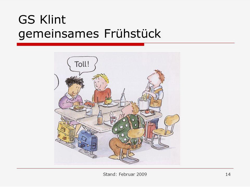 Stand: Februar 200914 GS Klint gemeinsames Frühstück