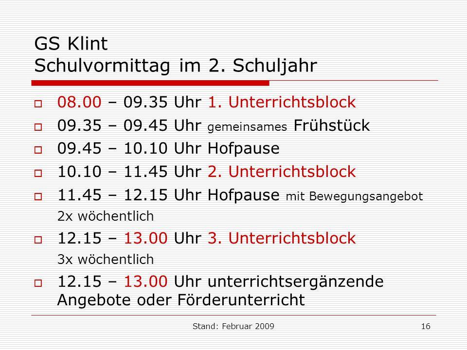 Stand: Februar 200916 GS Klint Schulvormittag im 2. Schuljahr 08.00 – 09.35 Uhr 1. Unterrichtsblock 09.35 – 09.45 Uhr gemeinsames Frühstück 09.45 – 10