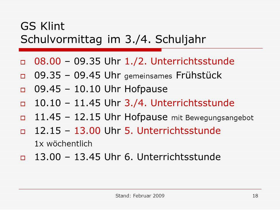 Stand: Februar 200918 GS Klint Schulvormittag im 3./4. Schuljahr 08.00 – 09.35 Uhr 1./2. Unterrichtsstunde 09.35 – 09.45 Uhr gemeinsames Frühstück 09.