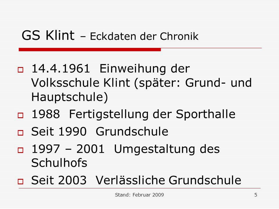 Stand: Februar 20095 GS Klint – Eckdaten der Chronik 14.4.1961 Einweihung der Volksschule Klint (später: Grund- und Hauptschule) 1988 Fertigstellung d