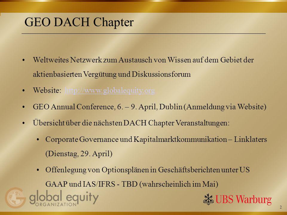 2 GEO DACH Chapter Weltweites Netzwerk zum Austausch von Wissen auf dem Gebiet der aktienbasierten Vergütung und Diskussionsforum Website: http://www.globalequity.orghttp://www.globalequity.org GEO Annual Conference, 6.