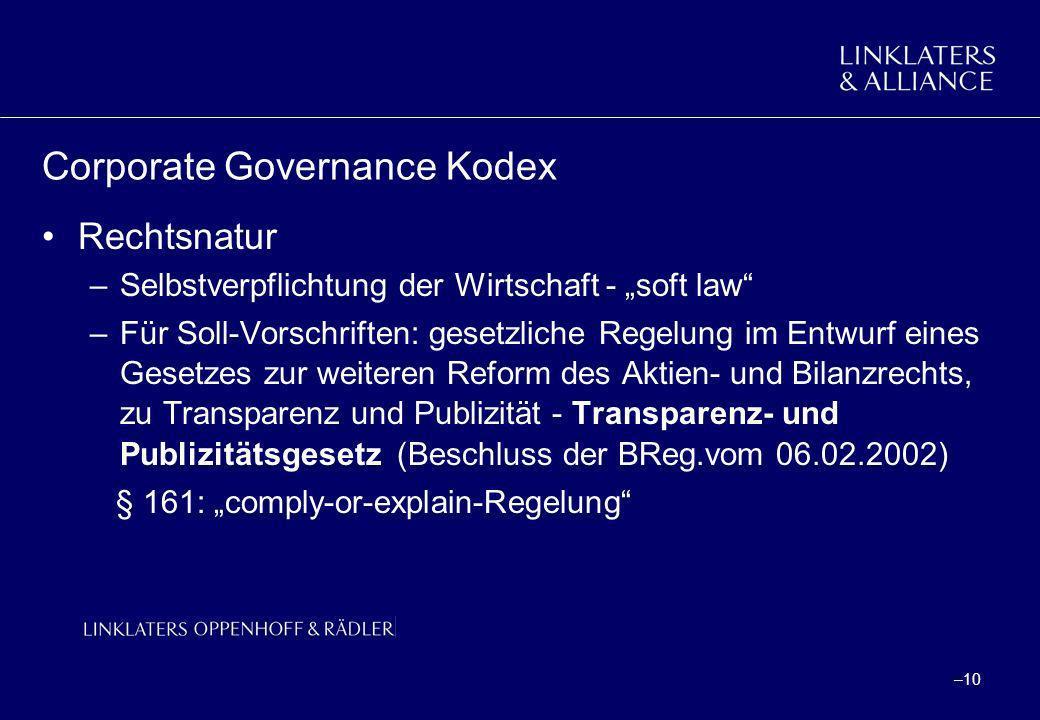 –10 Corporate Governance Kodex Rechtsnatur –Selbstverpflichtung der Wirtschaft - soft law –Für Soll-Vorschriften: gesetzliche Regelung im Entwurf eine