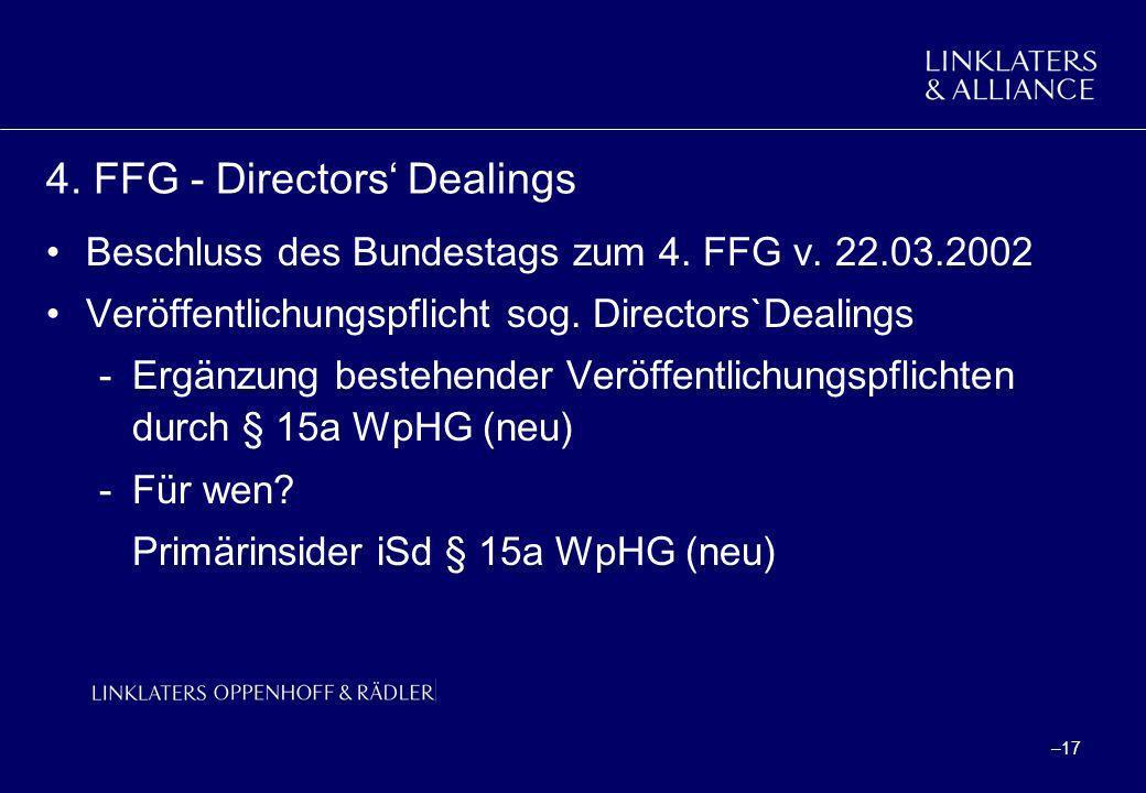 –17 4. FFG - Directors Dealings Beschluss des Bundestags zum 4. FFG v. 22.03.2002 Veröffentlichungspflicht sog. Directors`Dealings -Ergänzung bestehen