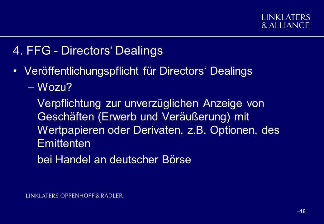 –18 4. FFG - Directors Dealings Veröffentlichungspflicht für Directors Dealings –Wozu? Verpflichtung zur unverzüglichen Anzeige von Geschäften (Erwerb