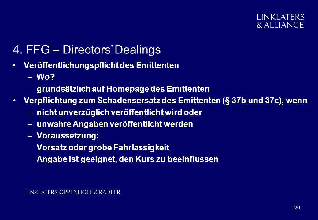 –20 4. FFG – Directors`Dealings Veröffentlichungspflicht des Emittenten –Wo? grundsätzlich auf Homepage des Emittenten Verpflichtung zum Schadensersat