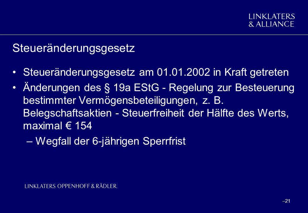 –21 Steueränderungsgesetz Steueränderungsgesetz am 01.01.2002 in Kraft getreten Änderungen des § 19a EStG - Regelung zur Besteuerung bestimmter Vermög