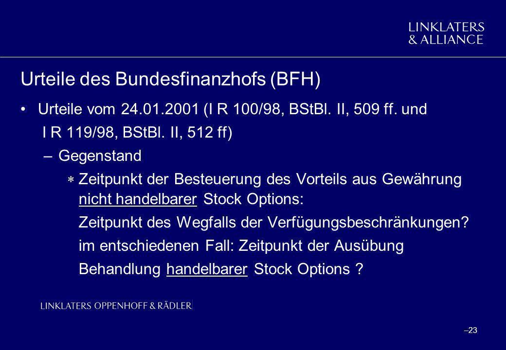 –23 Urteile des Bundesfinanzhofs (BFH) Urteile vom 24.01.2001 (I R 100/98, BStBl. II, 509 ff. und I R 119/98, BStBl. II, 512 ff) –Gegenstand Zeitpunkt