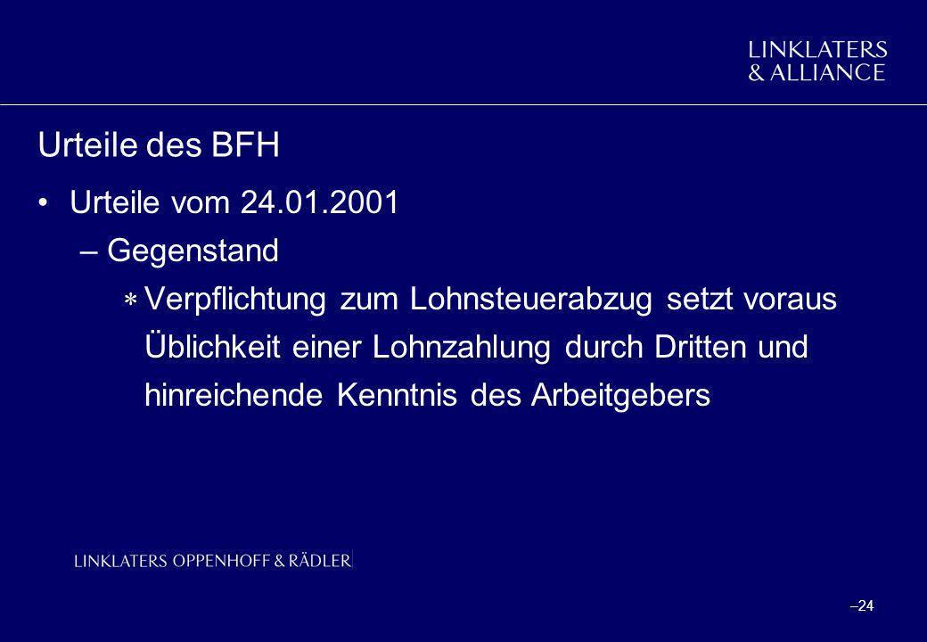 –24 Urteile des BFH Urteile vom 24.01.2001 –Gegenstand Verpflichtung zum Lohnsteuerabzug setzt voraus Üblichkeit einer Lohnzahlung durch Dritten und h
