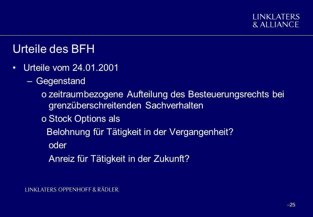 –25 Urteile des BFH Urteile vom 24.01.2001 –Gegenstand ozeitraumbezogene Aufteilung des Besteuerungsrechts bei grenzüberschreitenden Sachverhalten oSt