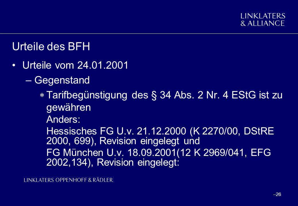 –26 Urteile des BFH Urteile vom 24.01.2001 –Gegenstand Tarifbegünstigung des § 34 Abs. 2 Nr. 4 EStG ist zu gewähren Anders: Hessisches FG U.v. 21.12.2