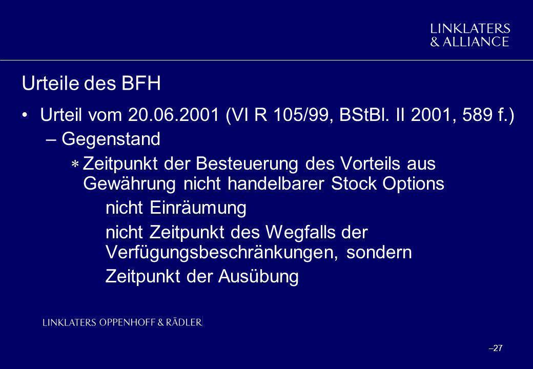 –27 Urteile des BFH Urteil vom 20.06.2001 (VI R 105/99, BStBl. II 2001, 589 f.) –Gegenstand Zeitpunkt der Besteuerung des Vorteils aus Gewährung nicht