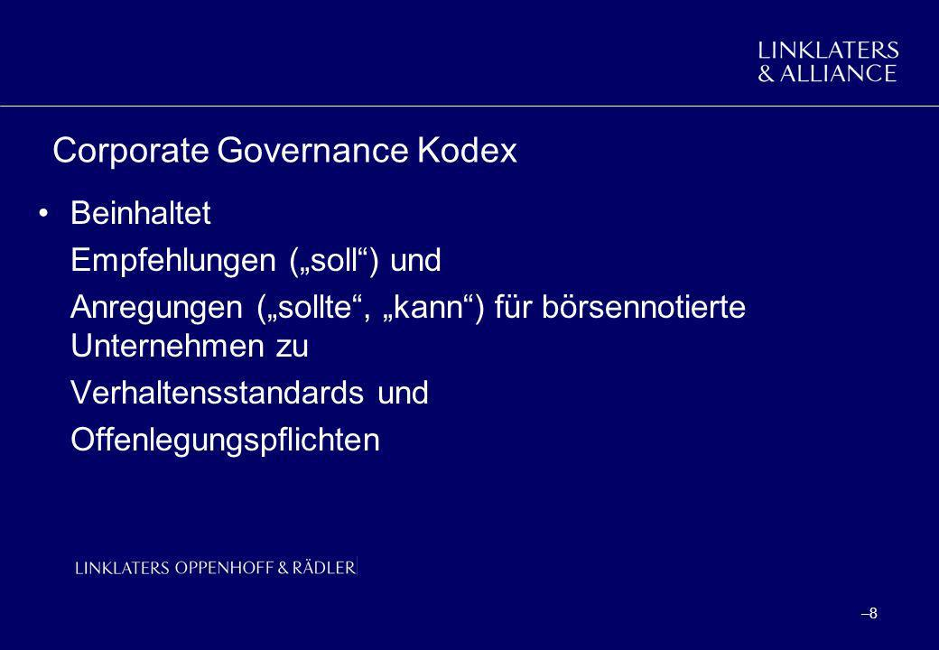 –9–9 Corporate Governance Kodex Zweck: Beurteilungskatalog für in- und ausländische Investoren für gute Unternehmensführung Steigerung der Attraktivität des deutschen Finanzplatzes