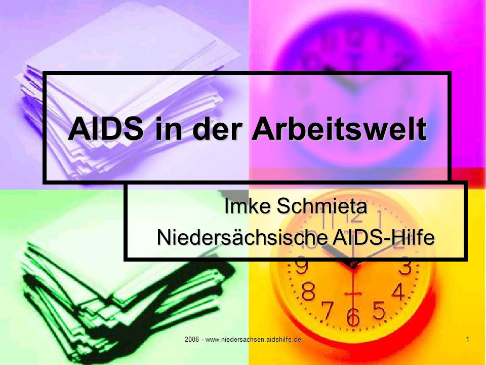 2006 - www.niedersachsen.aidshilfe.de 1 AIDS in der Arbeitswelt Imke Schmieta Niedersächsische AIDS-Hilfe