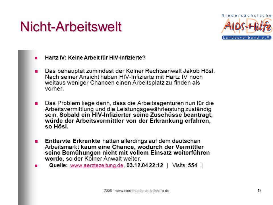2006 - www.niedersachsen.aidshilfe.de18 Nicht-Arbeitswelt Hartz IV: Keine Arbeit für HIV-Infizierte? Hartz IV: Keine Arbeit für HIV-Infizierte? Das be