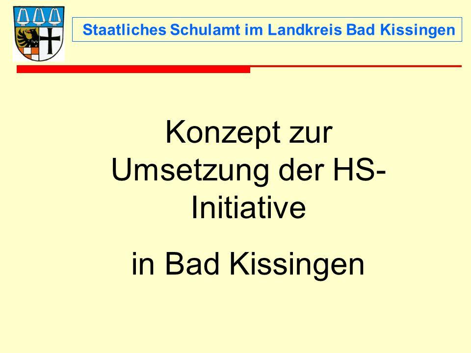 Staatliches Schulamt im Landkreis Bad Kissingen Konzept zur Umsetzung der HS- Initiative in Bad Kissingen