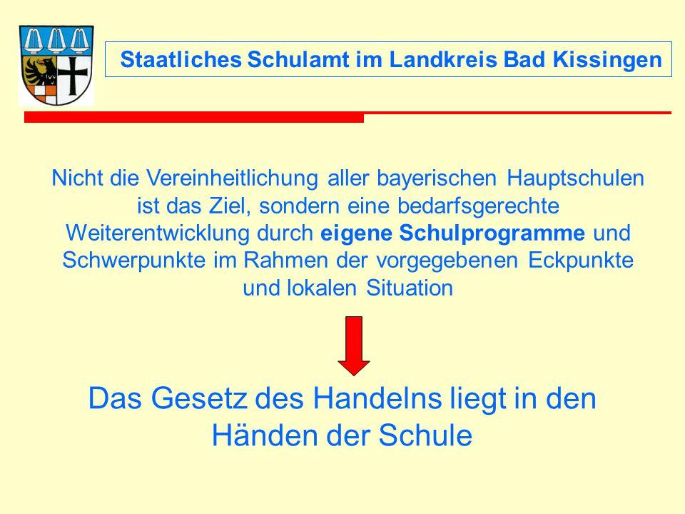 Staatliches Schulamt im Landkreis Bad Kissingen Nicht die Vereinheitlichung aller bayerischen Hauptschulen ist das Ziel, sondern eine bedarfsgerechte Weiterentwicklung durch eigene Schulprogramme und Schwerpunkte im Rahmen der vorgegebenen Eckpunkte und lokalen Situation Das Gesetz des Handelns liegt in den Händen der Schule