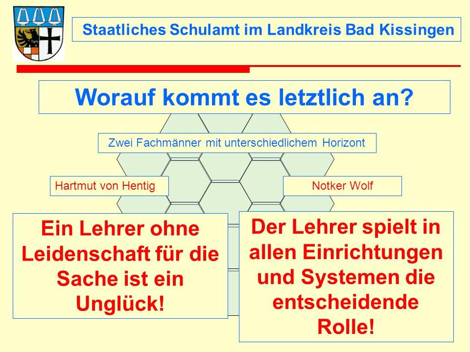 Staatliches Schulamt im Landkreis Bad Kissingen Worauf kommt es letztlich an? Zwei Fachmänner mit unterschiedlichem Horizont Hartmut von HentigNotker