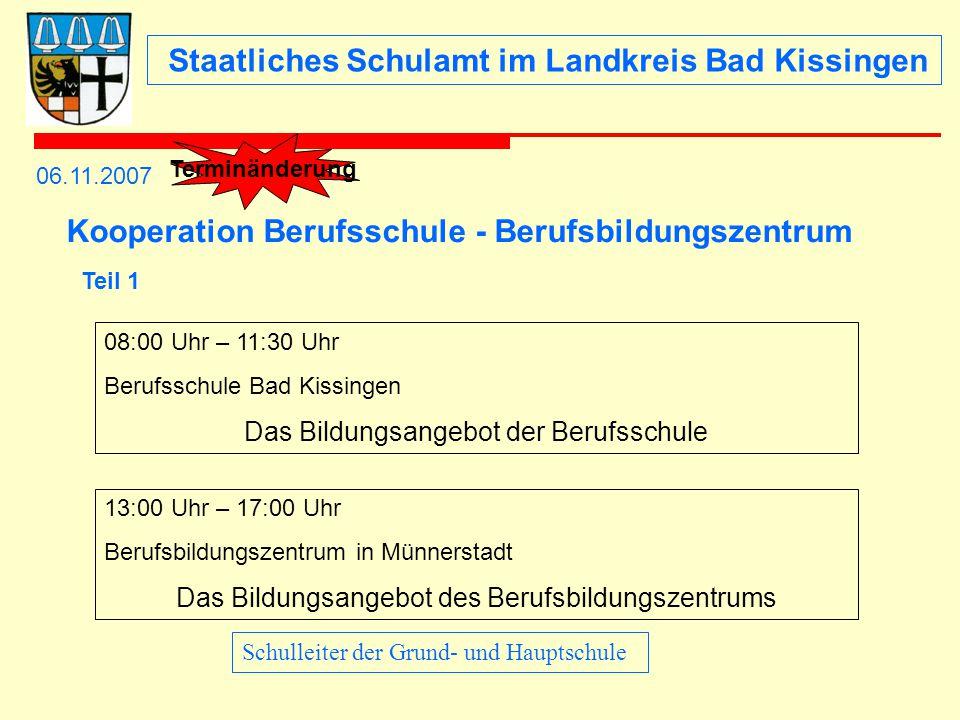 Staatliches Schulamt im Landkreis Bad Kissingen 06.11.2007 08:00 Uhr – 11:30 Uhr Berufsschule Bad Kissingen Das Bildungsangebot der Berufsschule 13:00
