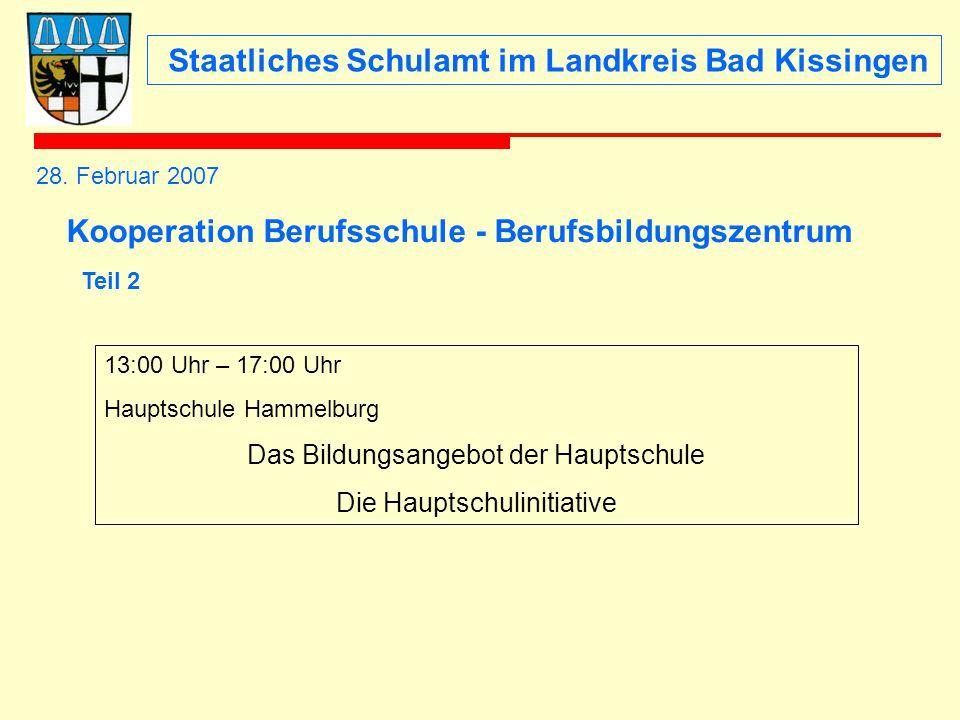 Staatliches Schulamt im Landkreis Bad Kissingen 28. Februar 2007 Kooperation Berufsschule - Berufsbildungszentrum 13:00 Uhr – 17:00 Uhr Hauptschule Ha