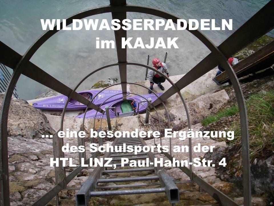 WILDWASSERPADDELN im KAJAK … eine besondere Ergänzung des Schulsports an der HTL LINZ, Paul-Hahn-Str. 4