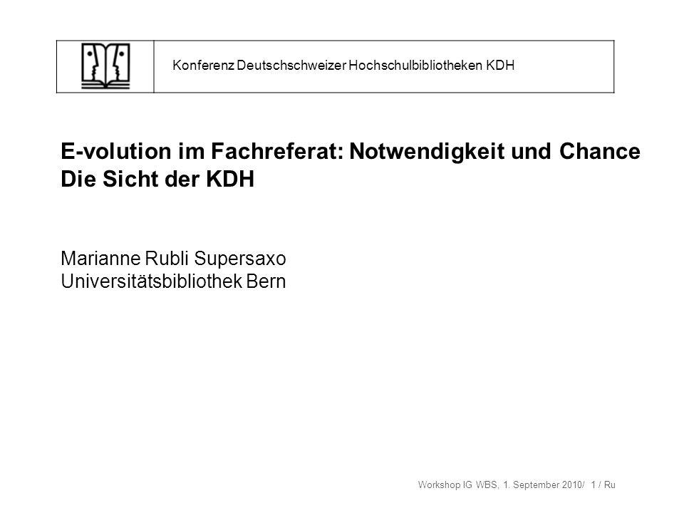 Workshop IG WBS, 1. September 2010/ 1 / Ru Konferenz Deutschschweizer Hochschulbibliotheken KDH E-volution im Fachreferat: Notwendigkeit und Chance Di