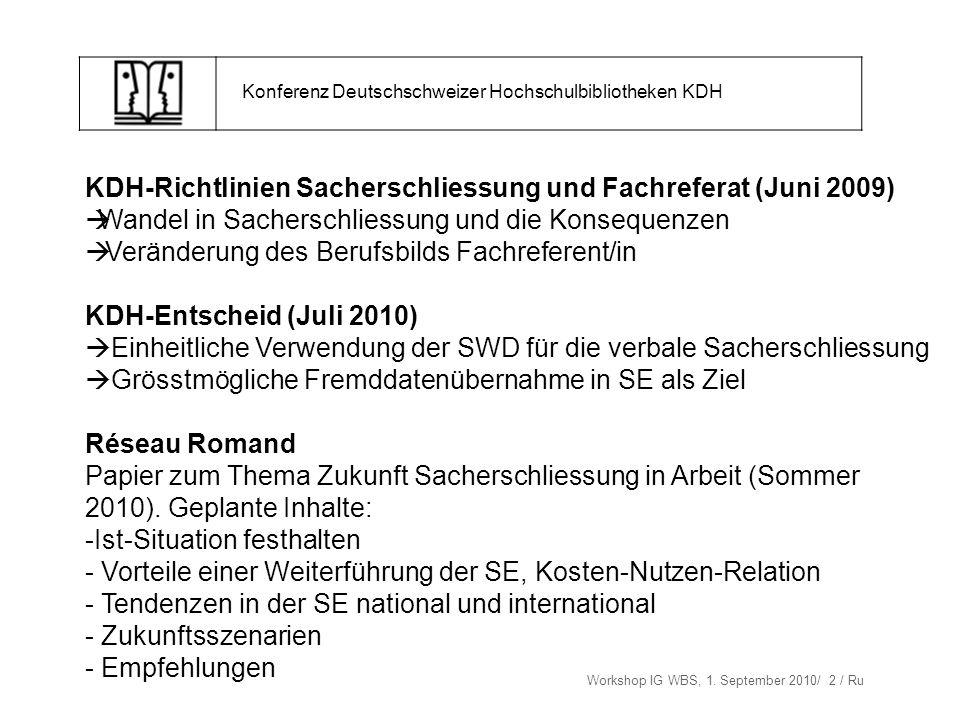 Workshop IG WBS, 1. September 2010/ 2 / Ru Konferenz Deutschschweizer Hochschulbibliotheken KDH KDH-Richtlinien Sacherschliessung und Fachreferat (Jun