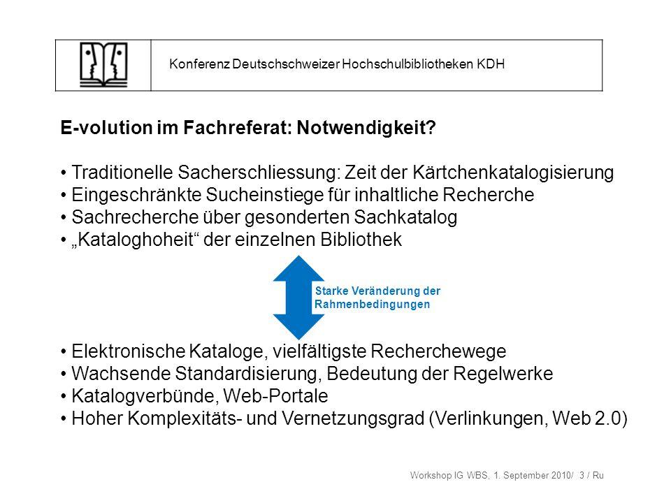 Workshop IG WBS, 1. September 2010/ 3 / Ru Konferenz Deutschschweizer Hochschulbibliotheken KDH E-volution im Fachreferat: Notwendigkeit? Traditionell