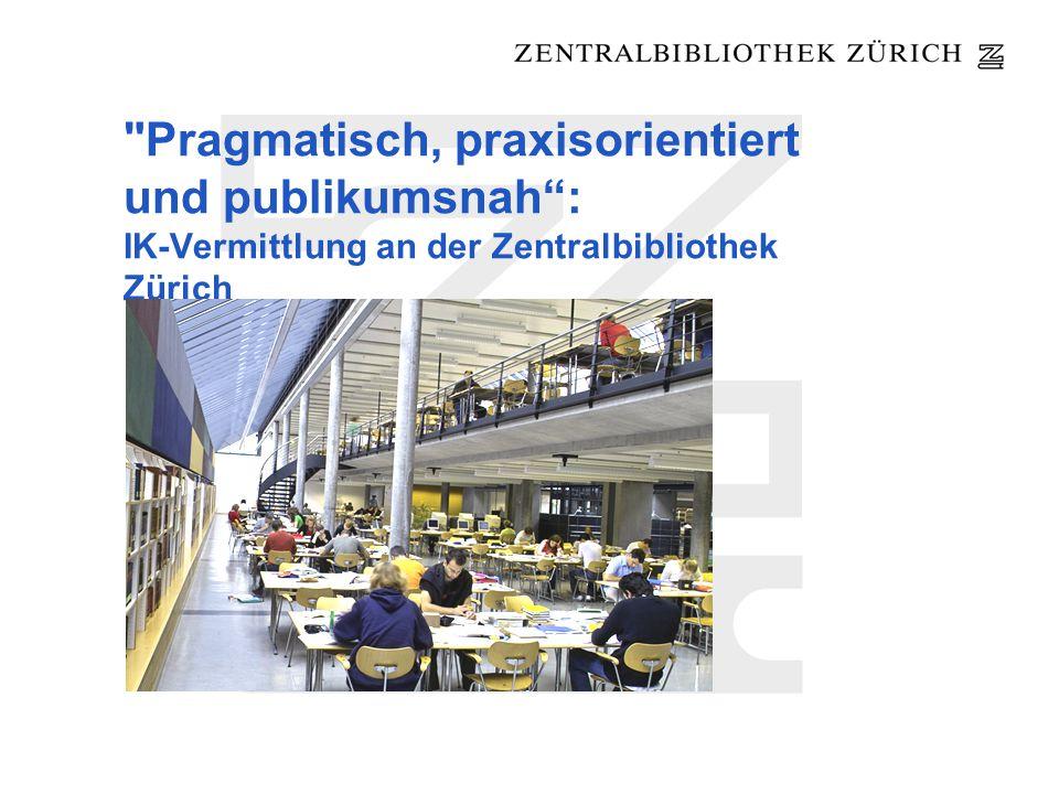 Pragmatisch, praxisorientiert und publikumsnah: IK-Vermittlung an der Zentralbibliothek Zürich