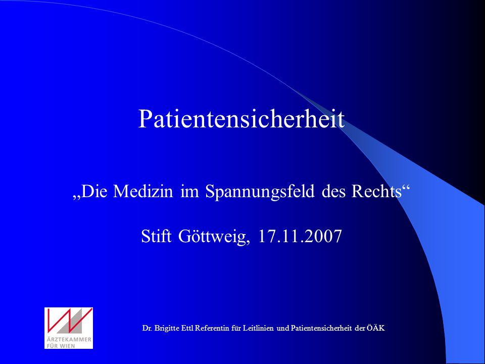 Dr. Brigitte Ettl Referentin für Leitlinien und Patientensicherheit der ÖÄK Patientensicherheit Die Medizin im Spannungsfeld des Rechts Stift Göttweig