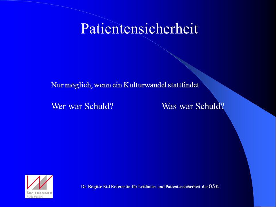 Dr. Brigitte Ettl Referentin für Leitlinien und Patientensicherheit der ÖÄK Patientensicherheit Nur möglich, wenn ein Kulturwandel stattfindet Wer war