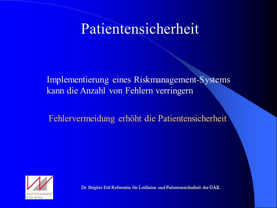 Dr. Brigitte Ettl Referentin für Leitlinien und Patientensicherheit der ÖÄK Patientensicherheit Fehlervermeidung erhöht die Patientensicherheit Implem