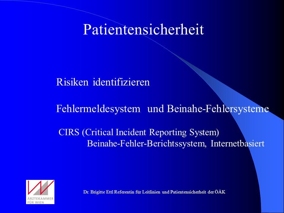 Dr. Brigitte Ettl Referentin für Leitlinien und Patientensicherheit der ÖÄK Patientensicherheit Risiken identifizieren Fehlermeldesystem und Beinahe-F